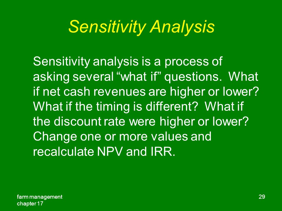 farm management chapter 17 29 Sensitivity Analysis Sensitivity analysis is a process of asking several what if questions.