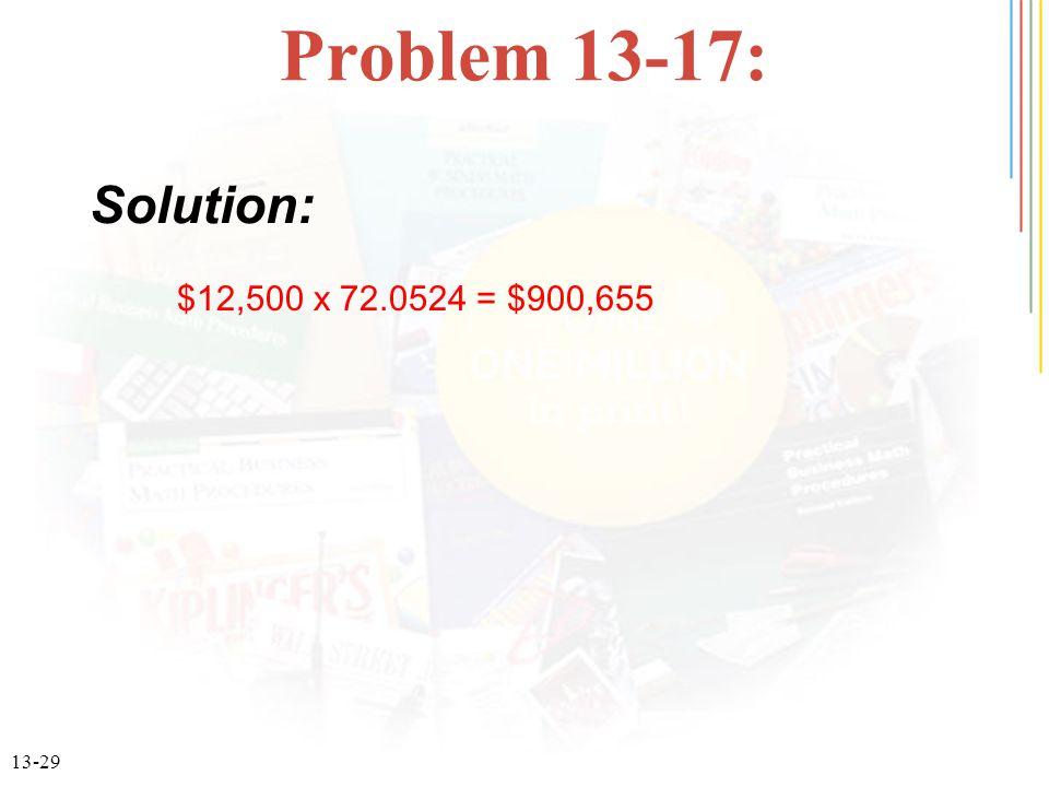 13-29 Problem 13-17: $12,500 x 72.0524 = $900,655 Solution: