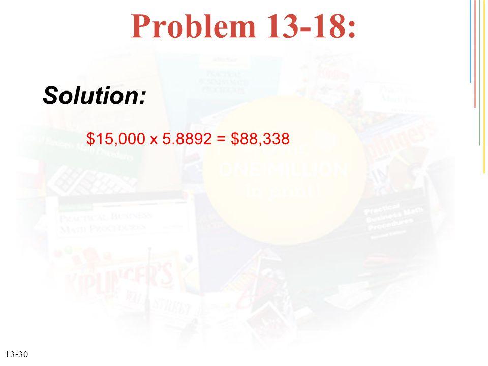 13-30 Problem 13-18: $15,000 x 5.8892 = $88,338 Solution: