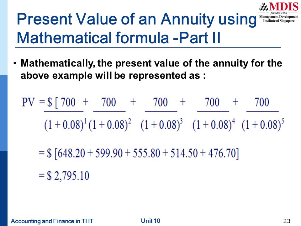 Accounting and Finance in THT Unit 10 23 Present Value of an Annuity using Mathematical formula -Part II Mathematically, the present value of the annu