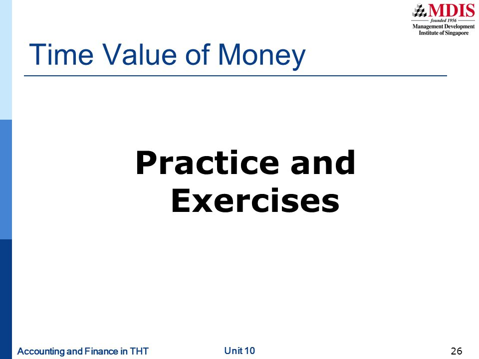Accounting and Finance in THT Unit 10 26 Practice and Exercises Time Value of Money