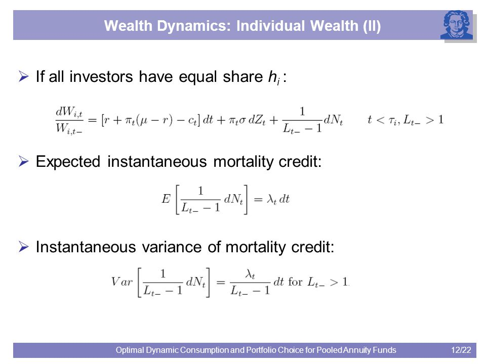 12/22Optimal Dynamic Consumption and Portfolio Choice for Pooled Annuity Funds Wealth Dynamics: Individual Wealth (II)  If all investors have equal s