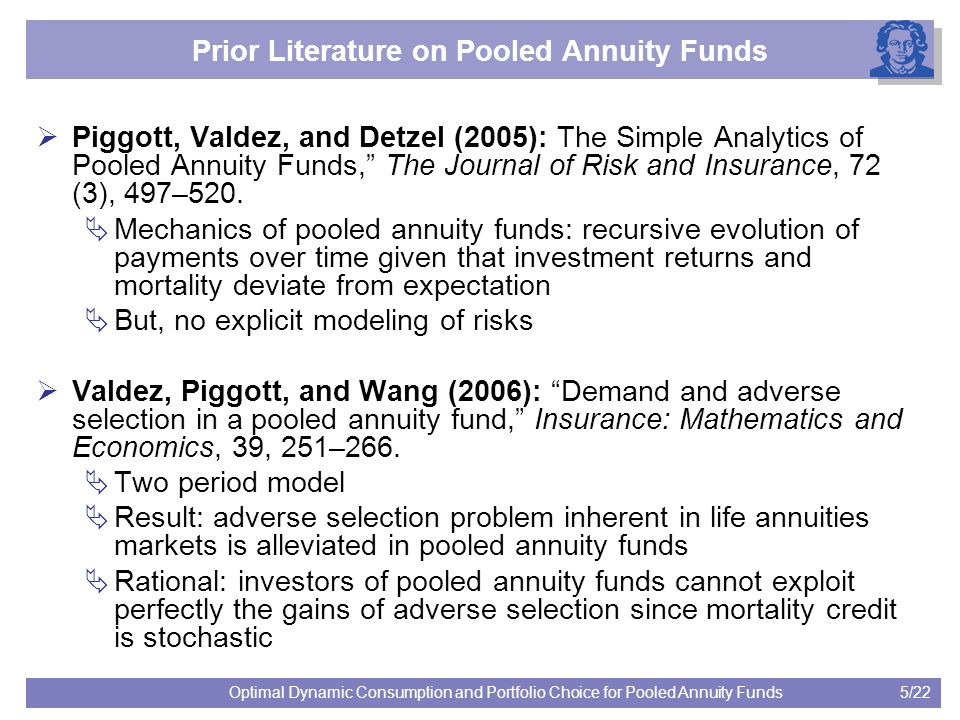 5/22Optimal Dynamic Consumption and Portfolio Choice for Pooled Annuity Funds Prior Literature on Pooled Annuity Funds  Piggott, Valdez, and Detzel (
