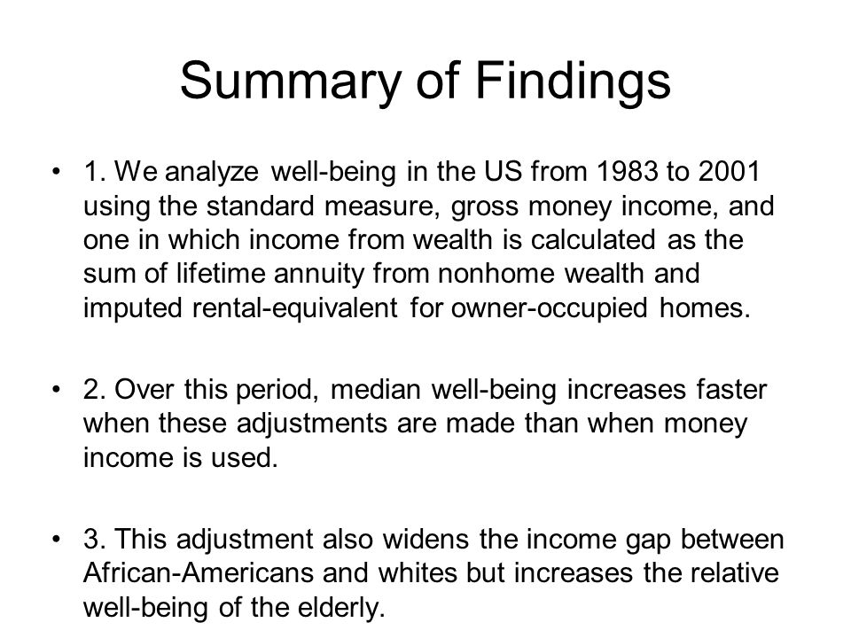 Summary of Findings 1. We analyze well-being in the US from 1983 to 2001 using the standard measure, gross money income, and one in which income from