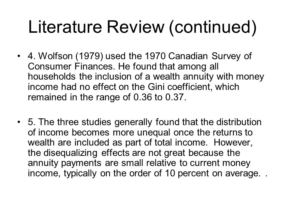 Literature Review (continued) 4.Wolfson (1979) used the 1970 Canadian Survey of Consumer Finances.