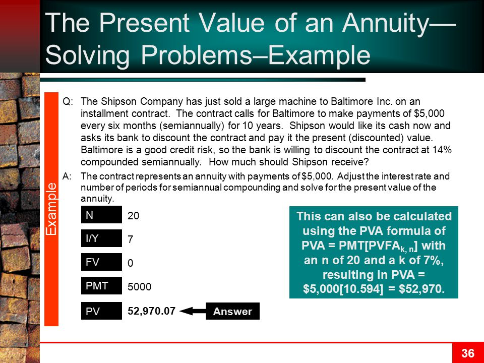 36 The Present Value of an Annuity— Solving Problems–Example Q:The Shipson Company has just sold a large machine to Baltimore Inc.