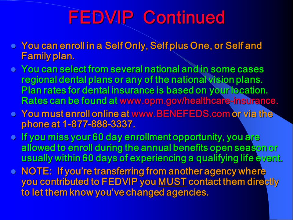 FEDVIP Continued You can enroll in a Self Only, Self plus One, or Self and Family plan.