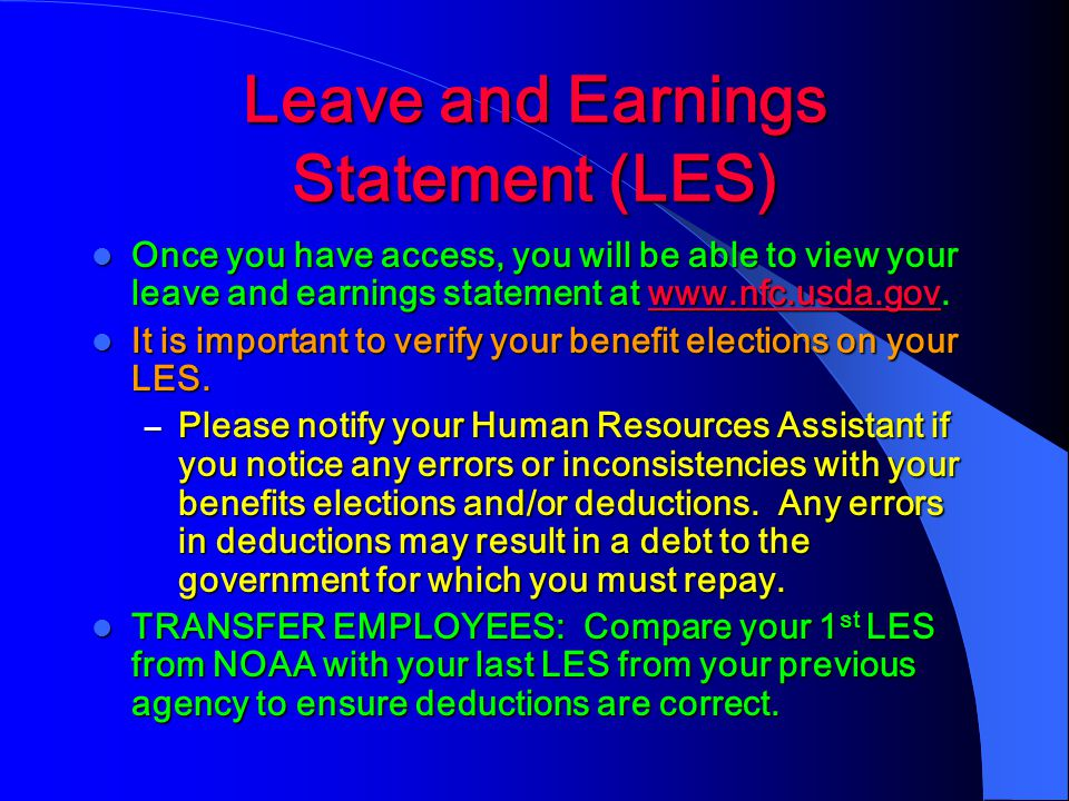 Leave and Earnings Statement (LES) Once you have access, you will be able to view your leave and earnings statement at www.nfc.usda.gov.