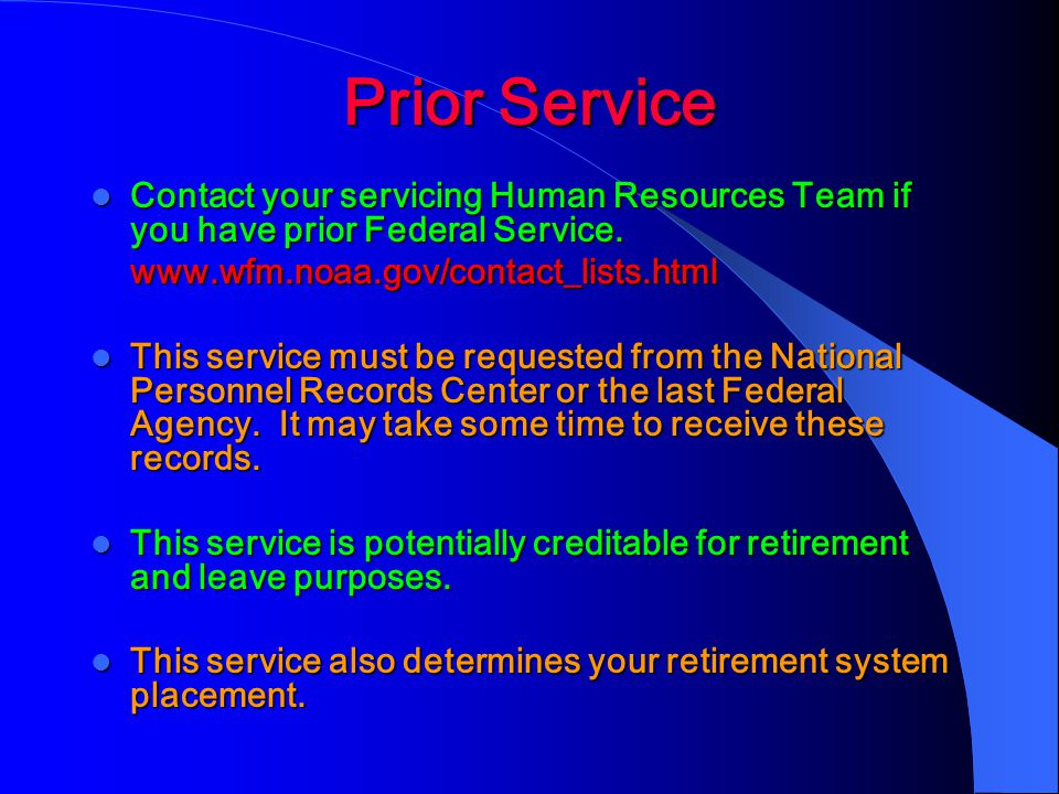 Prior Service Contact your servicing Human Resources Team if you have prior Federal Service.
