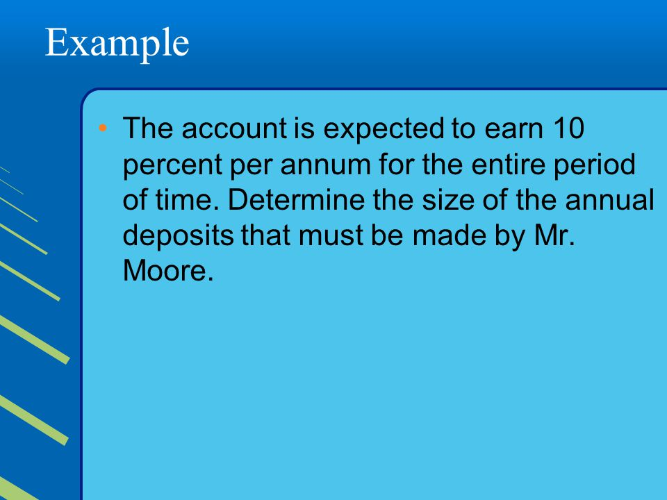 Example The account is expected to earn 10 percent per annum for the entire period of time.