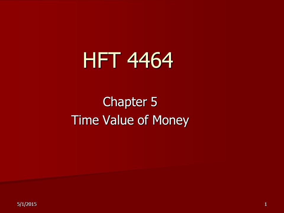 5/1/20151 HFT 4464 Chapter 5 Time Value of Money