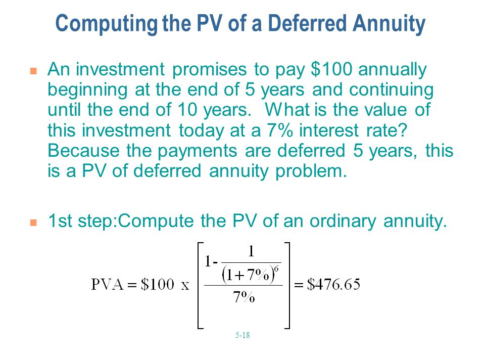 5-18 Computing the PV of a Deferred Annuity An investment promises to pay $100 annually beginning at the end of 5 years and continuing until the end o