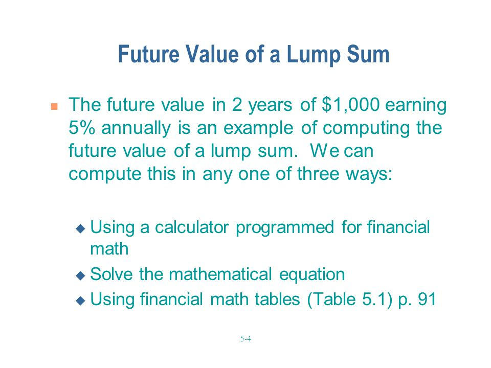 5-4 Future Value of a Lump Sum The future value in 2 years of $1,000 earning 5% annually is an example of computing the future value of a lump sum. We