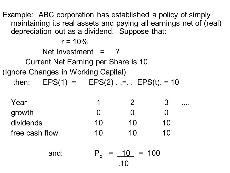 Example: ABC corporation has established a policy of simply maintaining its real assets and paying all earnings net of (real) depreciation out as a di