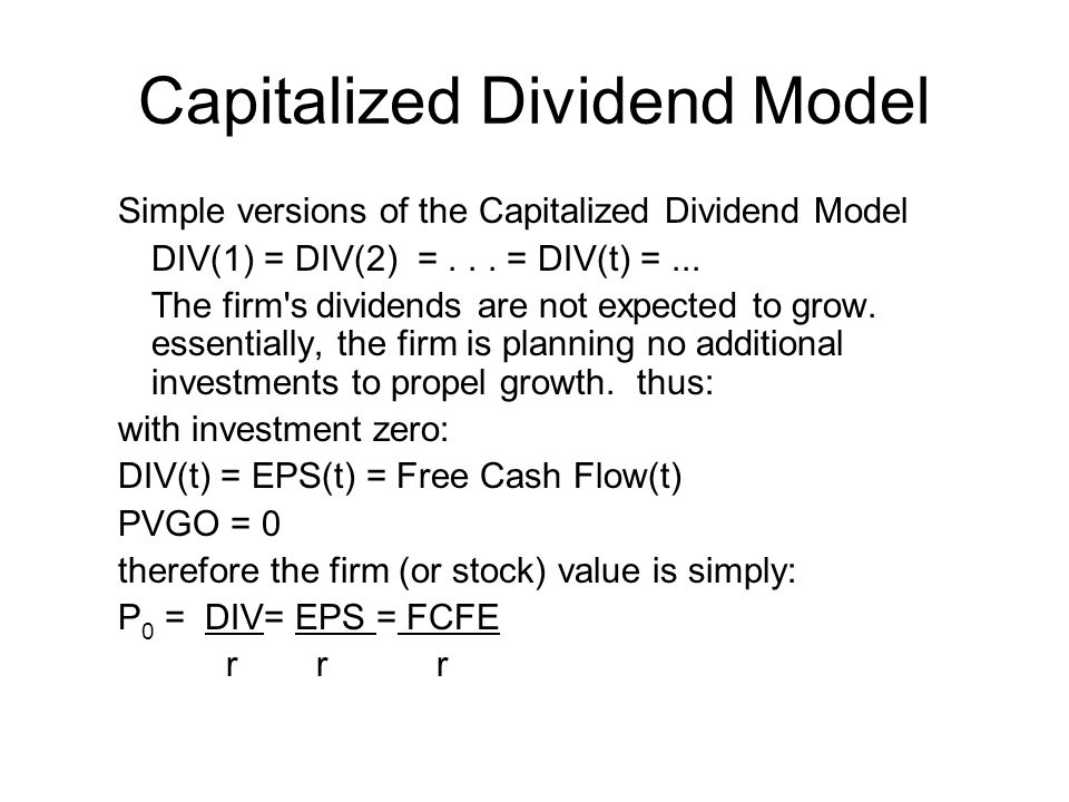 Capitalized Dividend Model Simple versions of the Capitalized Dividend Model DIV(1) = DIV(2) =... = DIV(t) =... The firm's dividends are not expected