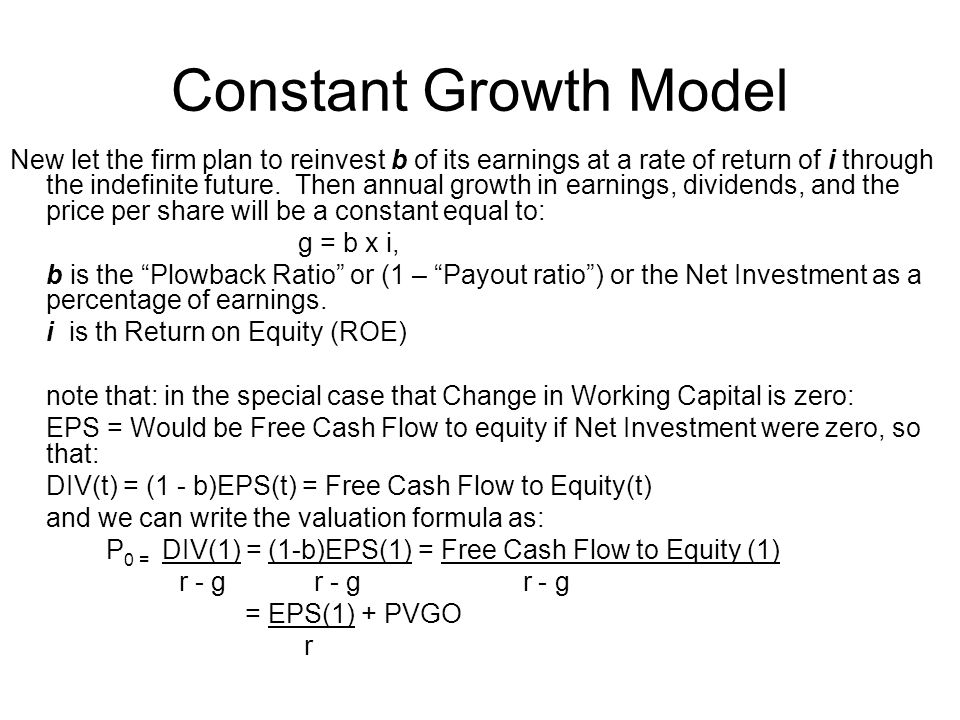 Constant Growth Model New let the firm plan to reinvest b of its earnings at a rate of return of i through the indefinite future. Then annual growth i