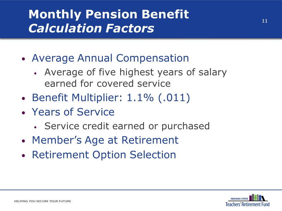 Monthly Pension Benefit Calculation Factors Average Annual Compensation Average of five highest years of salary earned for covered service Benefit Mul