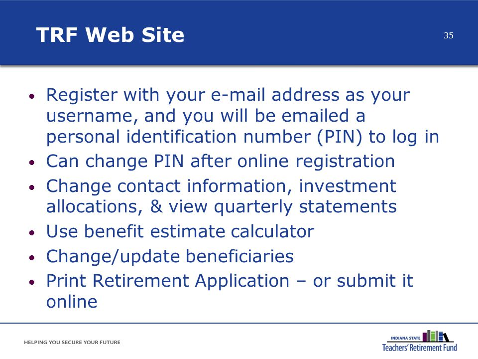 TRF Web Site Register with your e-mail address as your username, and you will be emailed a personal identification number (PIN) to log in Can change P