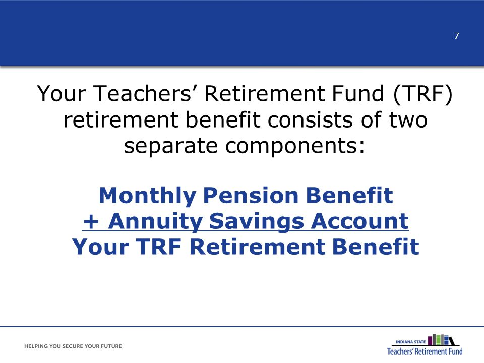 TRF Retirement Benefit Your TRF Retirement Benefit has two parts: Monthly Pension Benefit Annuity Savings Account (ASA) Optional third part: Rollover Savings Account (RSA) Reminder: the IRS considers your total TRF retirement benefit as taxable income 8