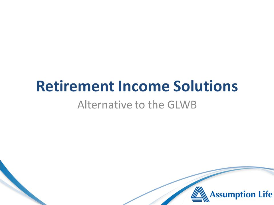 Alternative to the GLWB Retirement Income Solutions
