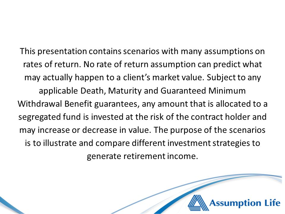 This presentation contains scenarios with many assumptions on rates of return.