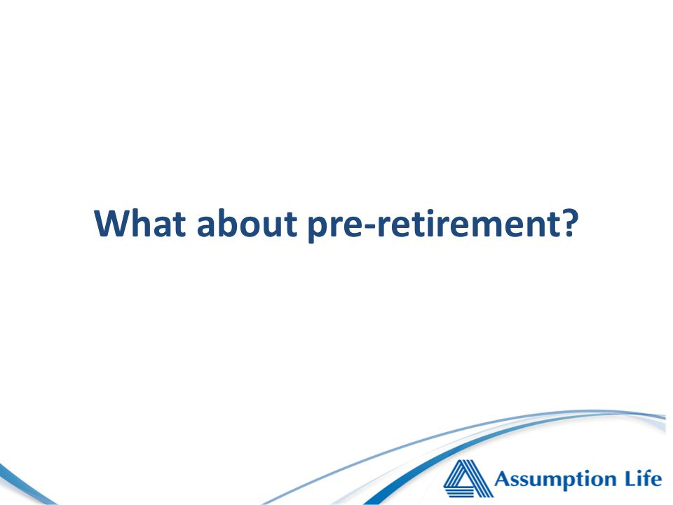 What about pre-retirement