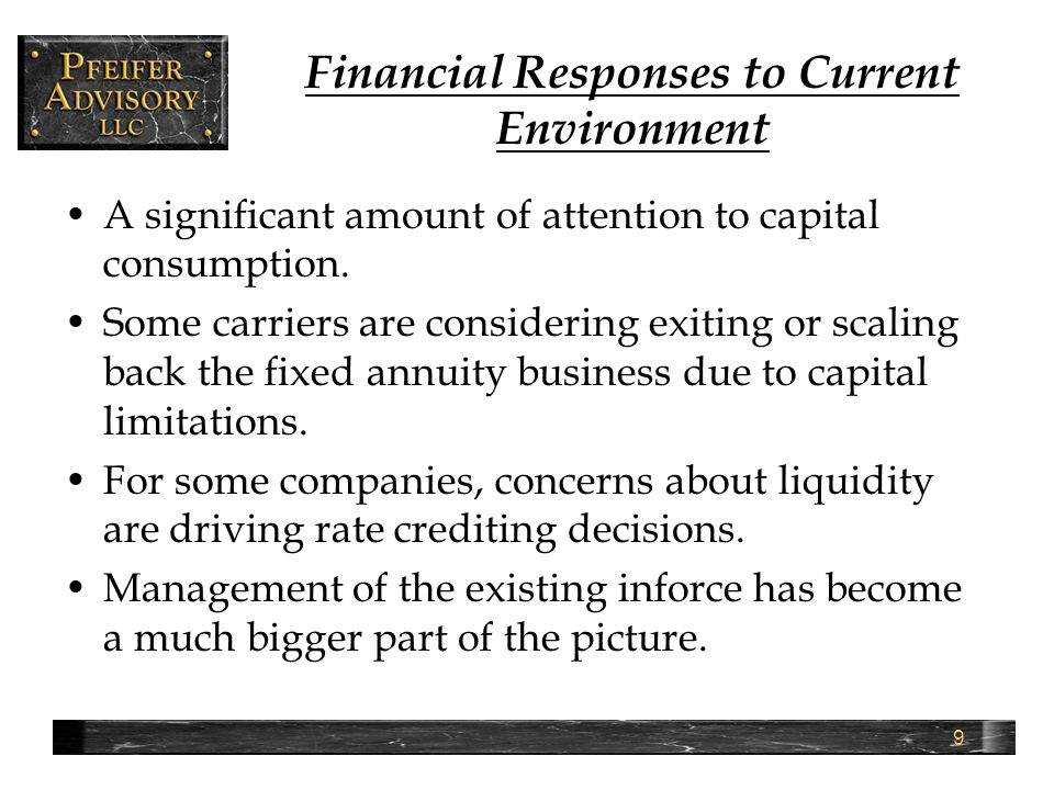 9 Financial Responses to Current Environment A significant amount of attention to capital consumption.