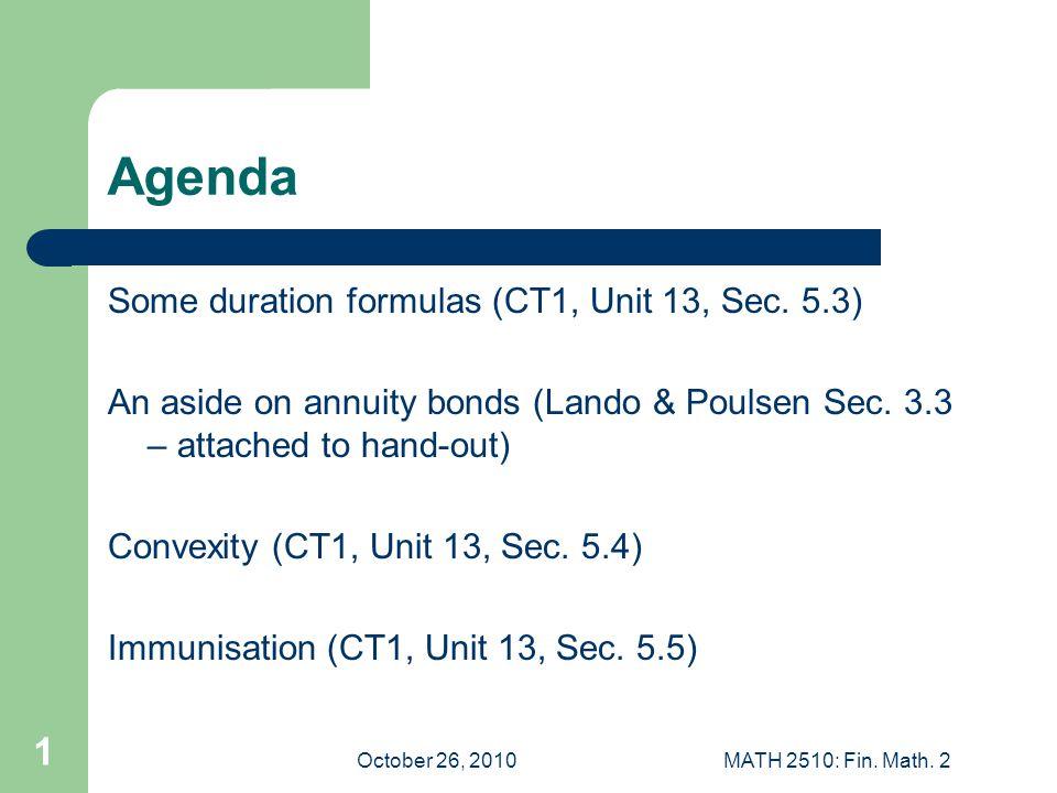 October 26, 2010MATH 2510: Fin. Math. 2 1 Agenda Some duration formulas (CT1, Unit 13, Sec.
