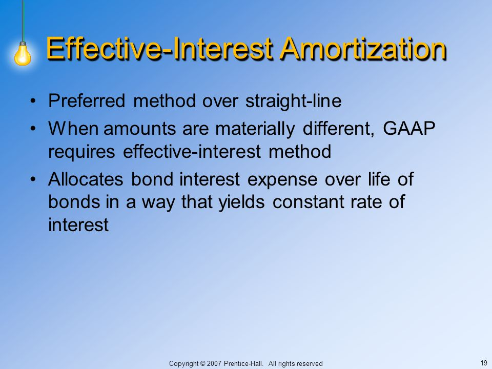 Copyright © 2007 Prentice-Hall. All rights reserved 19 Effective-Interest Amortization Preferred method over straight-line When amounts are materially