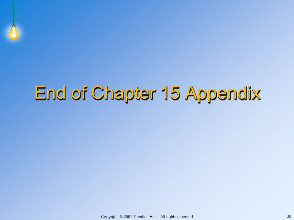 Copyright © 2007 Prentice-Hall. All rights reserved 30 End of Chapter 15 Appendix