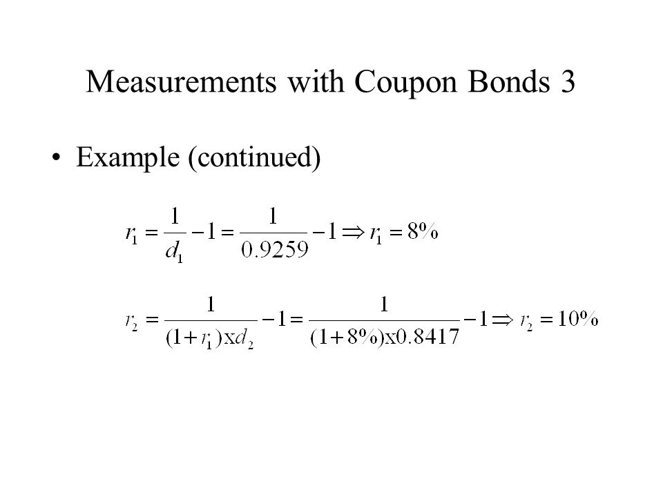Measurements with Coupon Bonds 3 Example (continued)