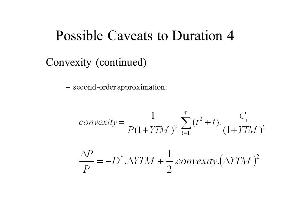Possible Caveats to Duration 4 –Convexity (continued) –second-order approximation: