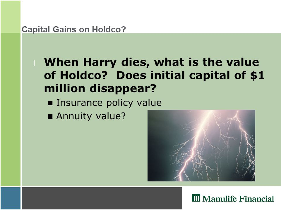 Capital Gains on Holdco. l When Harry dies, what is the value of Holdco.