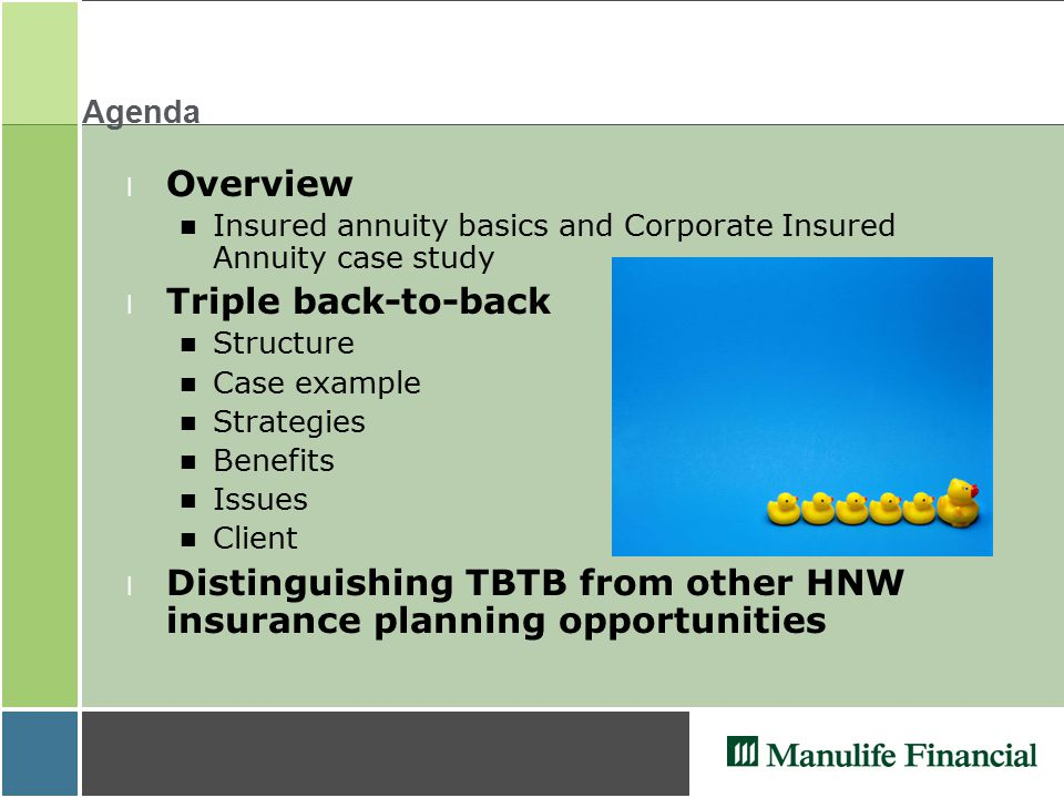 Agenda l Overview Insured annuity basics and Corporate Insured Annuity case study l Triple back-to-back Structure Case example Strategies Benefits Iss