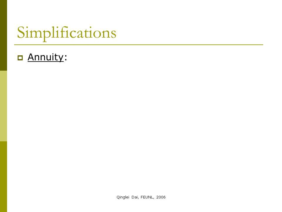 Qinglei Dai, FEUNL, 2006 Simplifications  Annuity: