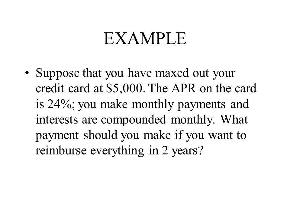 EXAMPLE Suppose that you have maxed out your credit card at $5,000.
