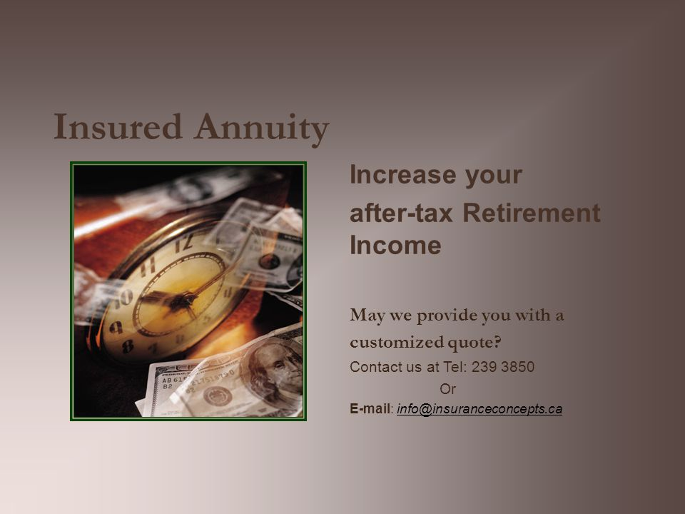 Insured Annuity Increase your after-tax Retirement Income May we provide you with a customized quote.