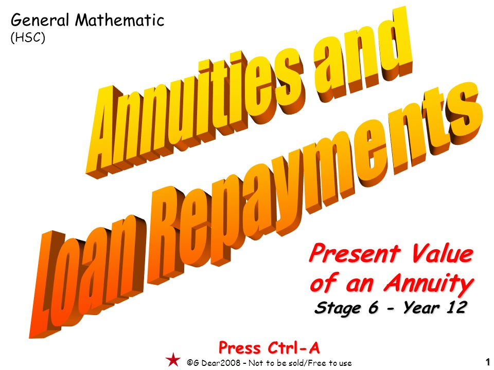 Press Ctrl-A ©G Dear2008 – Not to be sold/Free to use 1 Present Value of an Annuity Stage 6 - Year 12 General Mathematic (HSC)