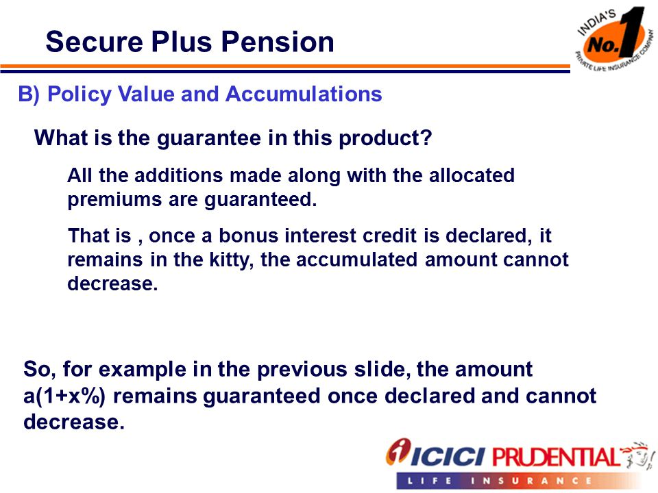 Secure Plus Pension B) Policy Value and Accumulations What is the guarantee in this product.