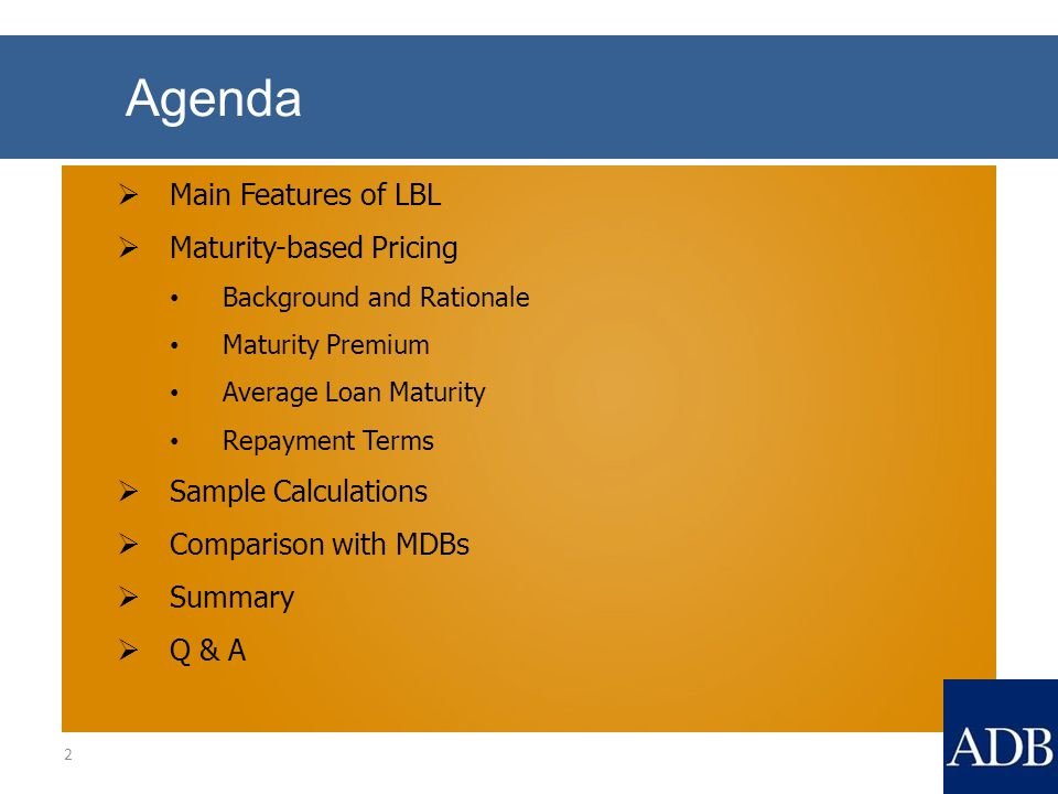 Agenda  Main Features of LBL  Maturity-based Pricing Background and Rationale Maturity Premium Average Loan Maturity Repayment Terms  Sample Calculations  Comparison with MDBs  Summary  Q & A 2