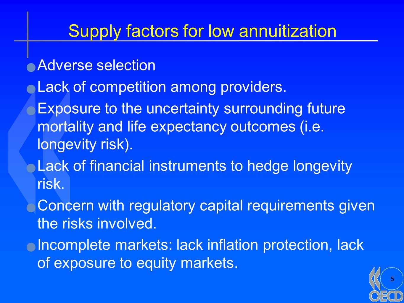 5 Supply factors for low annuitization Adverse selection Lack of competition among providers. Exposure to the uncertainty surrounding future mortality