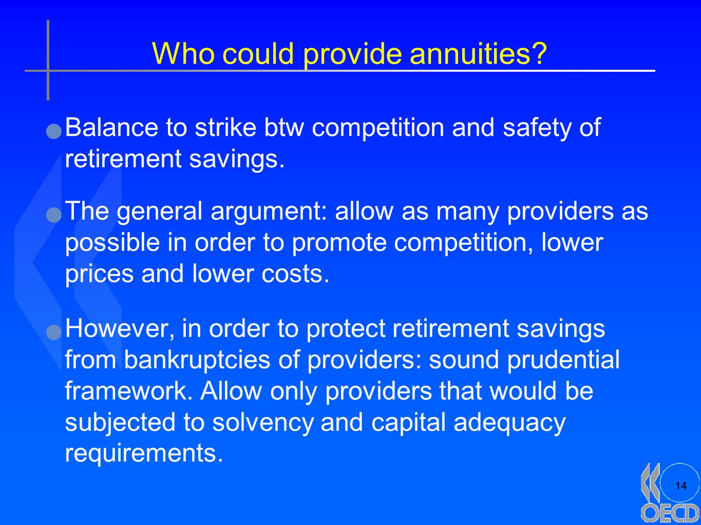 14 Who could provide annuities.Balance to strike btw competition and safety of retirement savings.