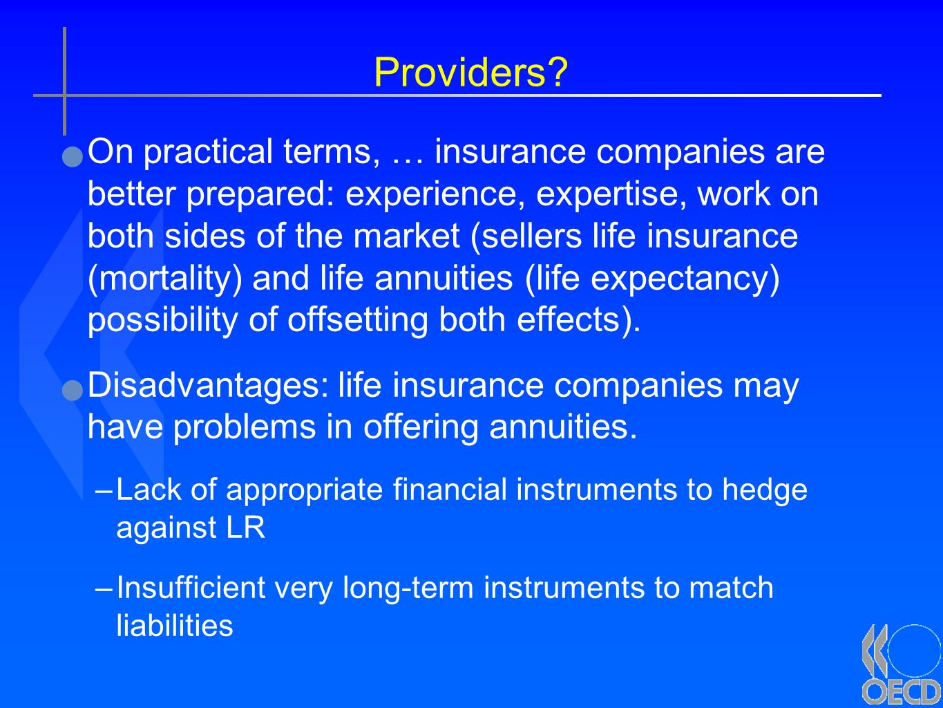 Providers? On practical terms, … insurance companies are better prepared: experience, expertise, work on both sides of the market (sellers life insura
