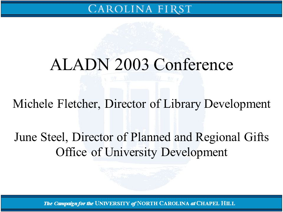 ALADN 2003 Conference Michele Fletcher, Director of Library Development June Steel, Director of Planned and Regional Gifts Office of University Development