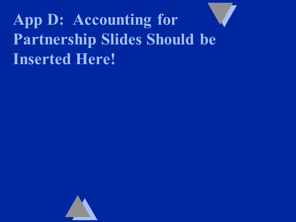 App D: Accounting for Partnership Slides Should be Inserted Here!
