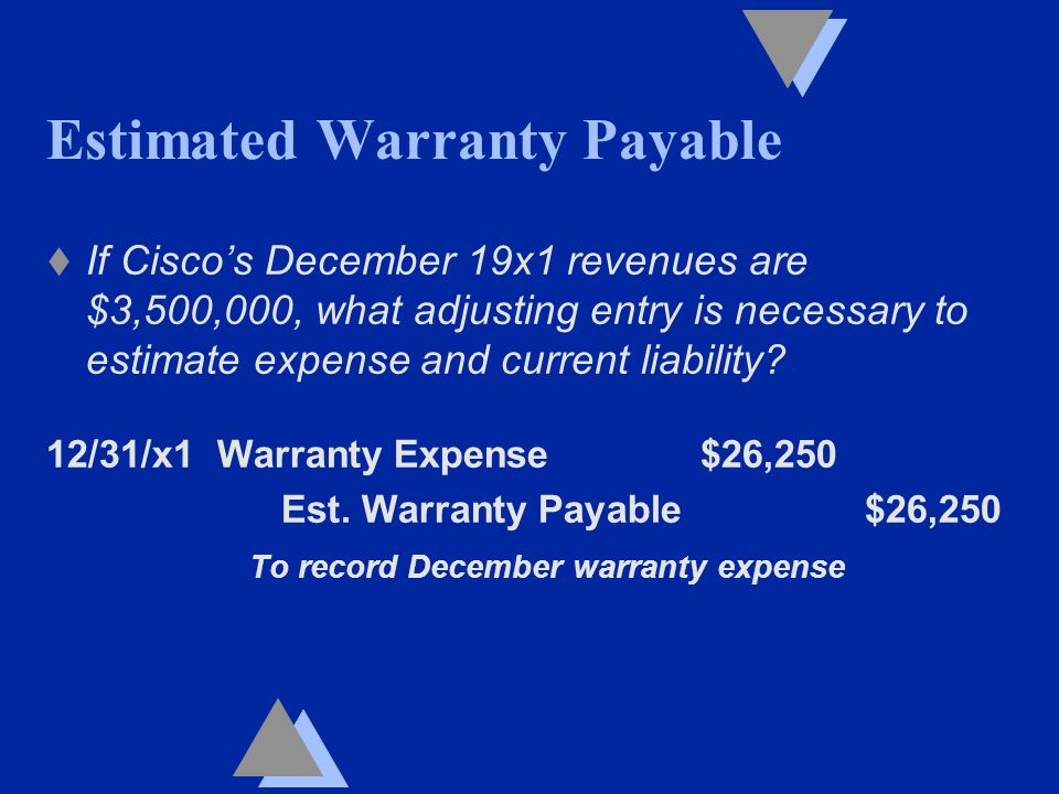 Estimated Warranty Payable t If Cisco's December 19x1 revenues are $3,500,000, what adjusting entry is necessary to estimate expense and current liability.