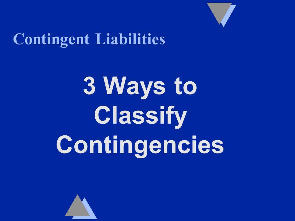 Contingent Liabilities 3 Ways to Classify Contingencies
