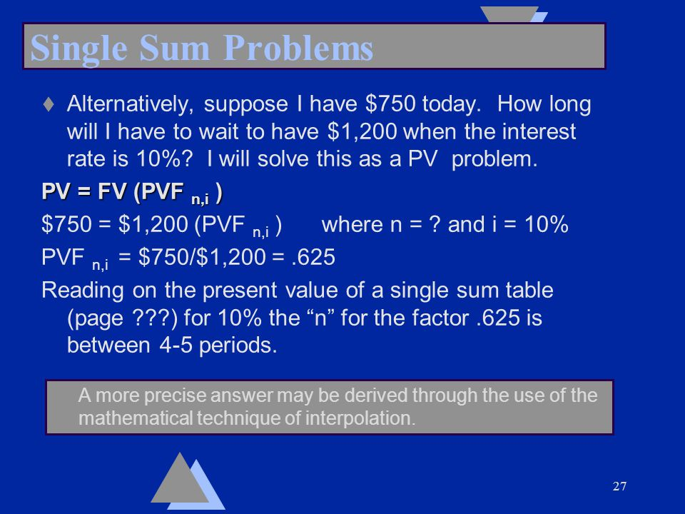 27 Single Sum Problems t Alternatively, suppose I have $750 today.
