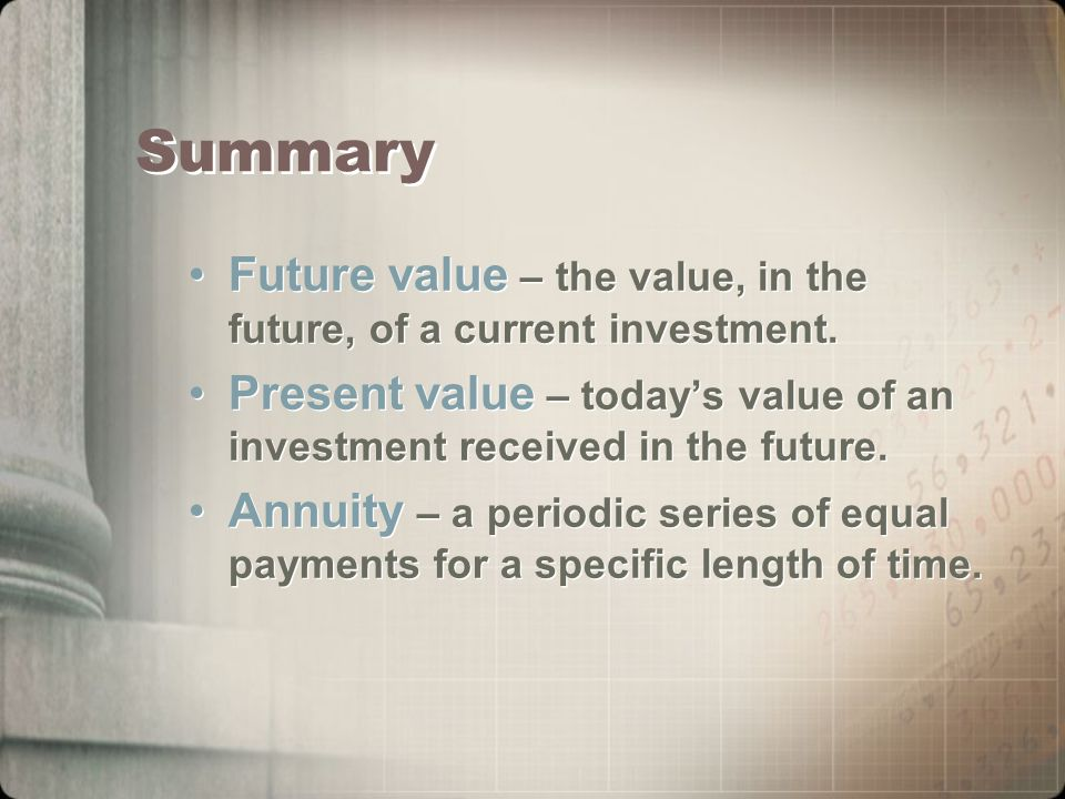 Summary Future value – the value, in the future, of a current investment.