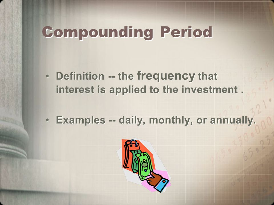Compounding Period Definition -- the frequency that interest is applied to the investment.